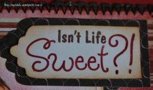 Isn't Life Sweet?!